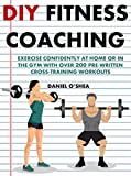 DIY Fitness Coaching: Exercise confidently at home or in the gym with over 200 pre-written cross-training workouts.