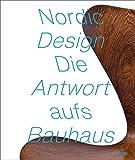 NORDIC DESIGN: The Response to the Bauhaus / Die Antwort aufs Bauhaus -