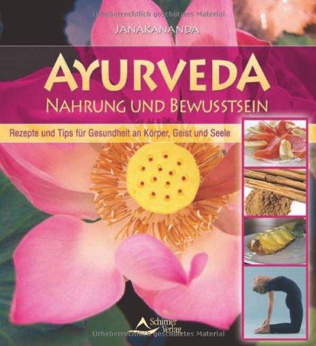Ayurveda-Nahrung und Bewußtsein: Rezepte und Tips für Gesundheit an Körper, Geist und Seele