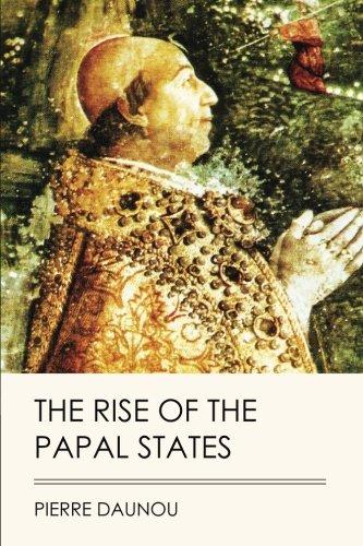 The Rise of the Papal States (Jovian Press) por Pierre Daunou