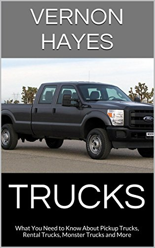 Trucks: What You Need to Know About Pickup Trucks, Rental Trucks, Monster Trucks and More (English Edition) (Toyota Pickup Truck)