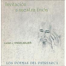INVITACION A NUESTRA UNION (Los poemas del patriarca)