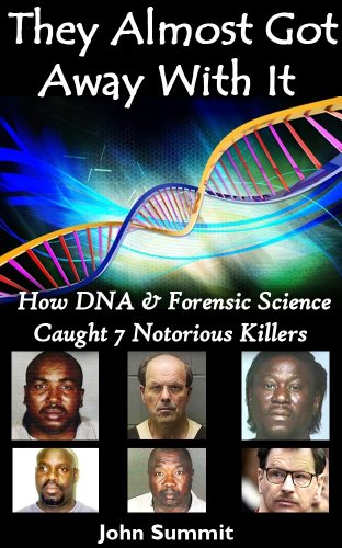 They Almost Got Away With It: How DNA & Forensic Science Caught 7 Notorious Killers (True Crime Series Book 6) (English Edition)