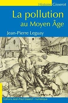 La Pollution au Moyen-Âge par [Leguay, Jean-Pierre]