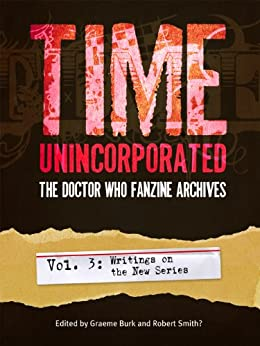 Time, Unincorporated 3: The Doctor Who Fanzine Archives: (Vol. 3: Writings on the New Series) by [Lyons, Steve, Orman, Kate, Stanish, Deborah, Thomas, Lynne, Magrs, Paul, Cartmel, Andrew]