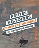 Petites histoires d'impressionnisme en 50 chefs-d'¿uvre