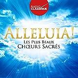 Alleluia ! les Plus Beaux Choeurs Sacrés