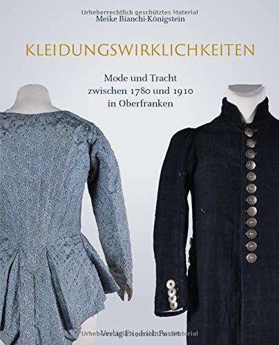 Kleidungswirklichkeiten: Mode und Tracht zwischen 1780 und 1910 in Oberfranken (Bayerische Geschichte) (Deutsch Bayerische Trachten)