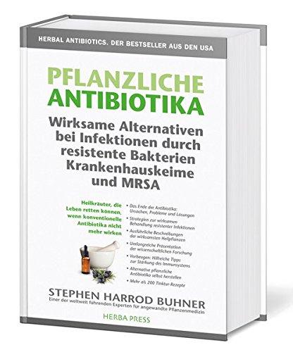 Preisvergleich Produktbild Pflanzliche Antibiotika. Wirksame Alternativen bei Infektionen durch resistente Bakterien Krankenhauskeime und MRSA: Heilkräuter, die Leben retten ... Antibiotika nicht mehr wirken. 2. Auflage.