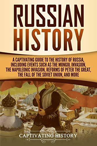 Descarga gratuita Russian History: A Captivating Guide to the History of Russia, Including Events Such as the Mongol Invasion, the Napoleonic Invasion, Reforms of Peter ... the Soviet Union, and More Epub