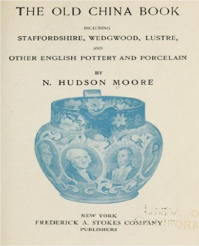 The old china book, including Staffordshire, Wedgwood, lustre, and other English pottery and porcelain (English Edition)