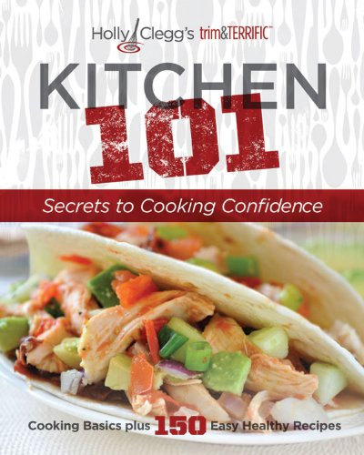 Holly Clegg's trim&TERRIFIC: Kitchen 101: Secrets to Cooking Confidence Holly Trim