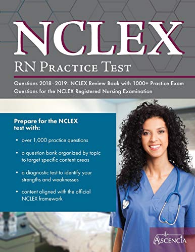 NCLEX-RN Practice Test Questions 2018 - 2019: NCLEX Review Book with 1000+ Practice Exam Questions for the NCLEX Registered Nursing Examination
