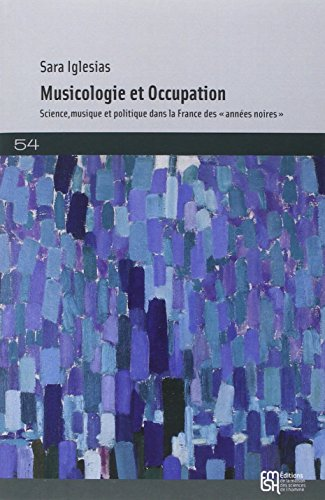 La musicologie française sous l'Occupation : Science, musique, politique 1940-1944
