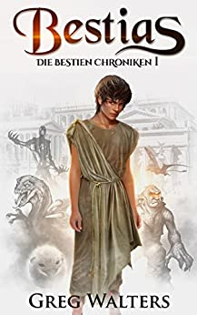 Bestias: Die Bestien Chroniken I (German Edition) by [Walters, Greg]