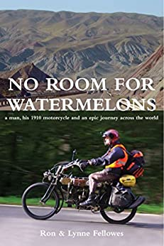 No Room for Watermelons: A man, his 1910 motorcycle and an epic journey across the world (English Edition) par [Fellowes, Ron, Fellowes, Lynne]