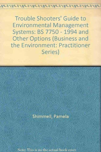 7750 Serie (A Trouble Shooter's Guide to Environmental Management Systems: BS 7750 - 1994 and Other Options (Business and the Environment: Practitioner Series))