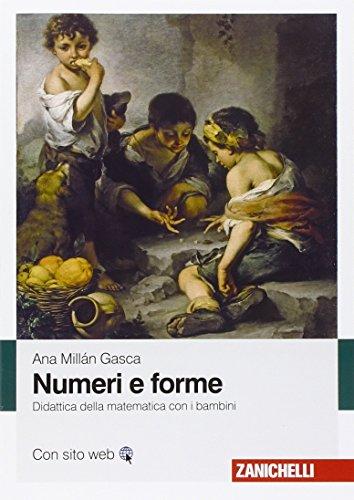 Numeri e forme. Didattica della matematica con i bambini di Ana Millán Gasca