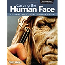 Carving the Human Face, Second Edition, Revised & Expanded: Capturing Character and Expression in Wood by Jeff Phares (2009-06-01)