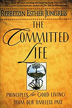The Committed Life: Principles for Good Living from Our Timeless Past by [Jungreis, Esther]