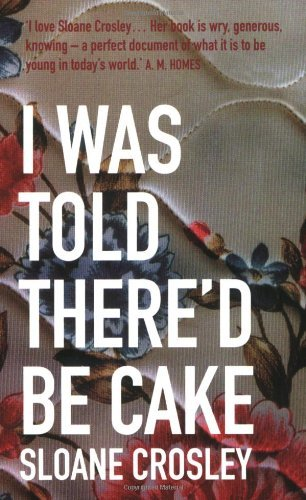 I Was Told There'd be Cake: Written by Sloane Crosley, 2008 Edition, Publisher: Portobello Books Ltd [Paperback]