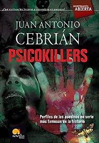 Psicokillers: Los asesinos en serie más famosos de la historia par  Juan Antonio Cebrián Zúñiga