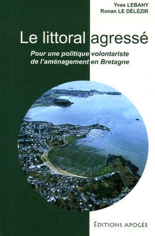 Le Littoral Agressé : Pour une politique volontariste de l'aménagement en Bretagne