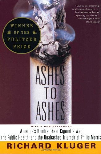 ashes-to-ashes-americas-hundred-year-cigarette-war-the-public-health-and-the-unabashed-trium-ph-of-p