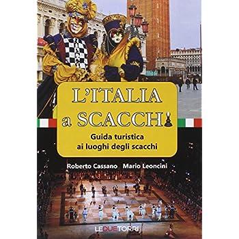 L'italia A Scacchi. Guida Turistica Ai Luoghi Degli Scacchi