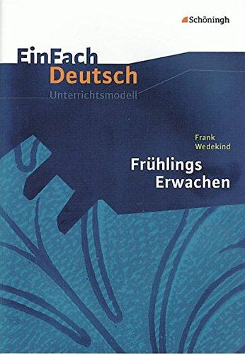 EinFach Deutsch Unterrichtsmodelle: Frank Wedekind: Frühlings Erwachen: Gymnasiale Oberstufe