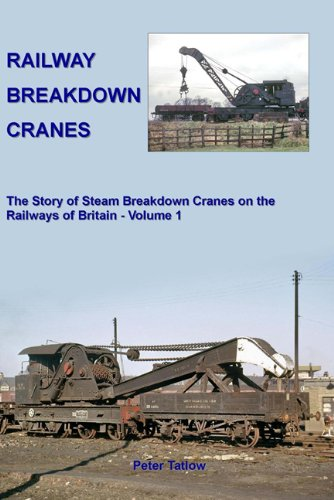 Railway Breakdown Cranes: The Story of Steam Breakdown Cranes on the Railways of Britain: 1 por Peter Tatlow