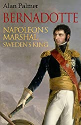Bernadotte: Napoleon's Marshal, Sweden's King