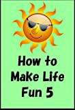 How to make life fun and good 5 (Japanese Edition)