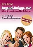 Jugend-Knigge 2100: Knigge für junge Leute und Berufseinsteiger - Vom ersten Eindruck bis zu modernen Umgangsformen - Horst Hanisch