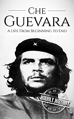 Che Guevara: A Life From Beginning to End (Revolutionaries Book 2) (English Edition)