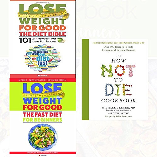 how not to die cookbook[hardcover],lose weight for good fast diet for beginners and the diet bible 3 books collection set - weight loss with intermittent fasting,101 lasting weight loss ideas