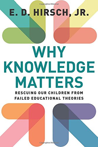 Why Knowledge Matters: Rescuing Our Children from Failed Educational Theories par E.D. Hirsch