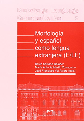 Morfología y español como lengua extranjera (E/ELE) por David; Martín Zorraquino, María Antonia Serrano Dolader