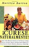 Curese Naturalmente!: Setenta Y Siete Dolencias Comunes Que Son Tratadas De Forma Natural, Incluidos : Artritis, Arteriosclerosis, Bronquitis, Cancer, Celultis, Impotencia