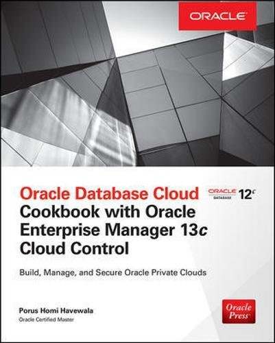Oracle Database Cloud Cookbook with Oracle Enterprise Manager 13c Cloud Control (Oracle Press)