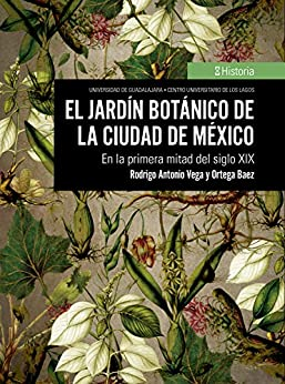 El jardín botánico de la Ciudad de México: En la primera mitad del siglo XIX PDF Descarga gratuita