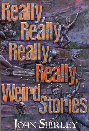 Really, Really, Really, Really Weird Stories by John Shirley (1999-03-15)
