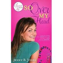 So Over My Head (The Charmed Life) by Jenny B. Jones (2010-05-03)
