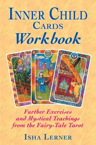 The Inner Child Cards Workbook: Further Exercises and Mystical Teachings from the Fairy-Tale Tarot: Further Exercises with the Fairy-tale Tarot by Isha Lerner (2002-08-22)