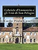 Gabriele dAnnunzio e gli Eroi di San Pelagio: (per il 150° anniversario della nascita ed il 75° della morte del Poeta)