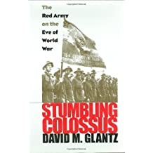 Stumbling Colossus: The Red Army on the Eve of World War (Modern War Studies) by David M. Glantz (1998-05-01)