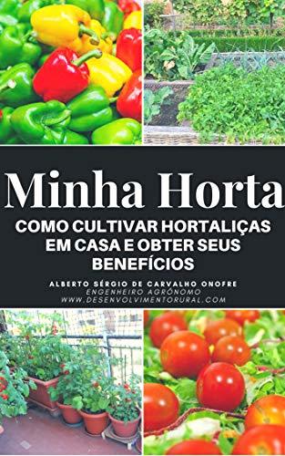 Minha Horta: Como cultivar hortaliças em casa e obter seus benefícios (Portuguese Edition)