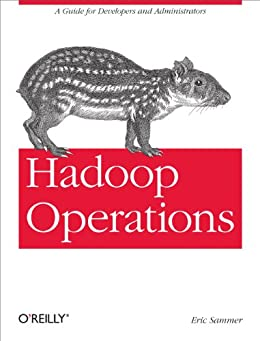 Hadoop Operations: A Guide for Developers and Administrators by [Sammer, Eric]