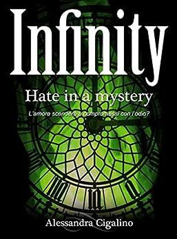 Infinity - Hate in a mystery (Infinity Saga Vol. 2) di [Cigalino, Alessandra]