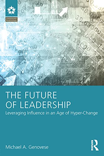 The Future of Leadership: Leveraging Influence in an Age of Hyper-Change (Leadership: Research and Practice)